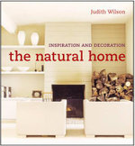 The Natural Home : Inspiration and Decoration - Judith Wilson