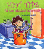 Hot Tips for the Reluctant Housewife - Shelagh Nugent