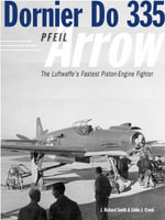 Dornier Do 335 : The Luftwaffe's Ultimate Piston-engine Fighter - Richard Smith