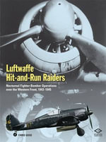 Luftwaffe Hit and Run Raiders: Nocturnal Fighter-Bomber Operations Over the Western Front 1943-1945 :  Nocturnal Fighter-Bomber Operations Over the Western Front 1943-1945 - Chris Goss