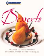 Desserts : Le Cordon Bleu - Over 150 celebrated recipes - Hundreds of step-by-step techniques - Laurent Duchene