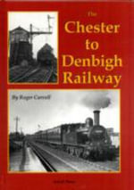 The Chester to Denbigh Railway - Roger Carvell