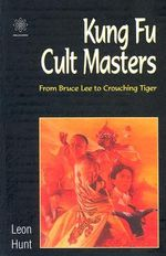 Kung Fu Cult Masters : From Bruce Lee to