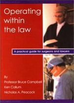 Operating within the Law : A Practical Guide for Surgeons and Lawyers - Bruce Campbell
