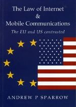 The Law of Internet and Mobile Communications - The EU and U. S. Contrasted - Andrew Sparrow