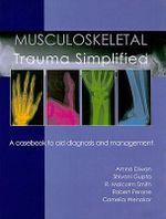 Musculoskeletal Trauma Simplified : A Casebook to Aid Diagnosis and Management - Dr. S. Gupta