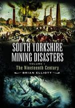 Mining Disasters of South Yorkshire : 19th Century v. 1 - Brian A. Elliott
