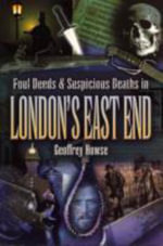 Foul Deeds and Suspicious Deaths in the London's East End : The Walker's Historical Guide - Geoffrey Howse