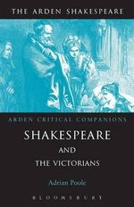 Shakespeare and the Victorians : Arden Critical Companions