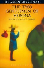 The Two Gentlemen of Verona  : The Arden Shakespeare, Third Series - William Shakespeare