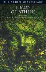 Timon of Athens : The Arden Shakespeare, Third Series - William Shakespeare