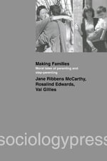 Making Families : Moral Tales of Parenting and Step-parenting - Jane Ribbens McCarthy
