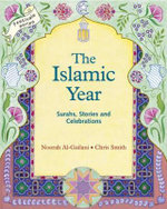 The Islamic Year : Surahs, Stories and Celebrations - Noorah Al-Gailani