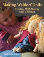 Making Waldorf Dolls : Crafts and Family Activities - Maricristin Sealey