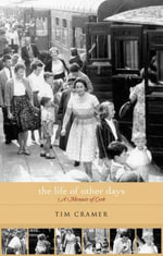 The Life of Other Days : A Memoir of Cork - Tim Cramer