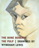 The Bone Beneath the Pulp : Drawings by Wyndham Lewis - Paul Edwards