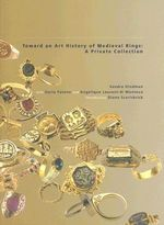 Towards an Art History of Medieval Rings : A Private Collection - Sandra Hindman