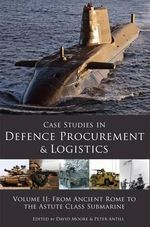 Case Studies in Defence Procurement: Vol II : From Ancient Rome to the Astute Class Submarine