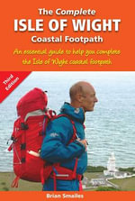 The Complete Isle of Wight Coastal Footpath : An Essencial Guide - Brian Smailes