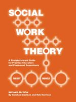 Social Work Theory : A Straightforward Guide for Practice Educators and Placement Supervisors - Siobhan Maclean