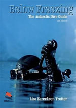 Below Freezing : The Antarctic Dive Guide - Lisa Eareckson Trotter