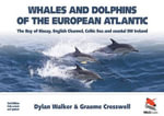 Whales and Dolphins of the European Atlantic : The Bay of Biscay, English Channel, Celtic Sea and Coastal SW Ireland - Dylan Walker