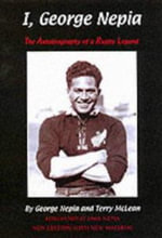 I, George Nepia : The Autobiography of a Rugby Legend - George Nepia