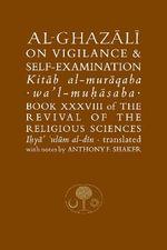 Al-Ghazali on Vigilance and Self-Examination : Islamic Texts Society Al-Ghazali Series - Abu Hamid Muhammad Ghazali