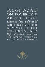 Al-Ghazali on Poverty and Abstinence : The Revival of the Religious Sciences Book XXXIV - Abu Hamid Muhammad Ghazali