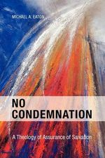No Condemnation :  A Theology of Assurance of Salvation - Eaton