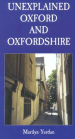 Unexplained Oxford and Oxfordshire - Marilyn Yurdan