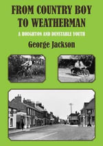 From Country Boy to Weatherman : A Houghton Regis and Dunstable Youth - George Jackson
