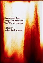 Memory of Fire : Images of War and the War of Images - Julian Stallabrass