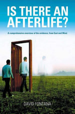 Is There an Afterlife? : A Comprehensive Overview of the Evidence - David Fontana