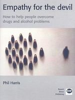 Empathy for the Devil : How to Help People Overcome Drugs and Alcohol Problems - Phil Harris