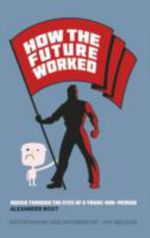 How the Future Worked : Russia Through He Eyes of a Young Non-person - Alexander Boot