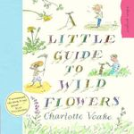 A Little Guide to Wild Flowers - Charlotte Voake