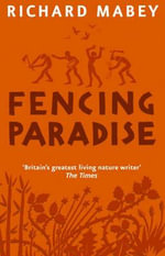 Fencing Paradise : The Uses and Abuses of Plants - Richard Mabey