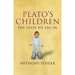 Plato's Children : The State We are in - Anthony O'Hear