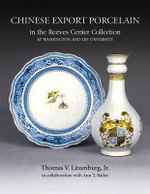 Chinese Export Porcelain in the Reeves Center Collection at Washington and Lee University : In the Reeves Center Collection at Washington and Lee University - Thomas V. Litzenburg