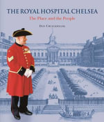 The Royal Hospital Chelsea : The Place and the People - Dan Cruickshank