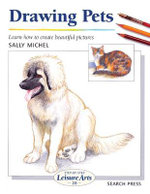 Drawing Pets : How To Create Beautiful Pictures - Step-By-Step Leisure Arts 28 - Sally Michel