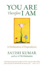 You are Therefore I am : A Declaration of Dependence - Satish Kumar
