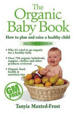 The Organic Baby Book : How to Plan and Raise a Healthy Child - Tanyia Maxted-Frost