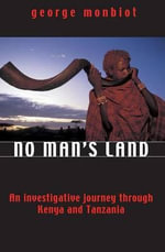 No Man's Land : An Investigative Journey Through Kenya and Tanzania - George Monbiot