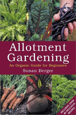 Allotment Gardening : An Organic Guide for Beginners - Susan Berger