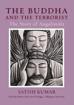 The Buddha and the Terrorist : The Story of Angulimala - Satish Kumar