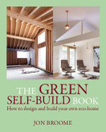 The Green Self-build Book : How to Design and Build Your Own Eco-home - Jon Broome