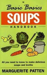 The Basic Basics Soups Handbook : All You Need to Know to Make Delicious Soups and Broths - Marguerite Patten