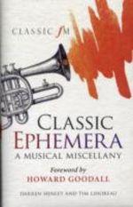 Classic Ephemera : A Classic FM Musical Miscellany - Darren Henley